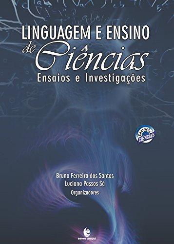 Linguagem e Ensino de Ciências: Ensaios e Investigações, livro de Bruno Ferreira dos Santos; Luciana Passos Sá