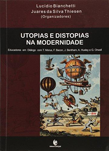 Utopias e Distopias na Modernidade, livro de Lucídio Bianchetti, Juares da Silva Thiesen (Organizadores)