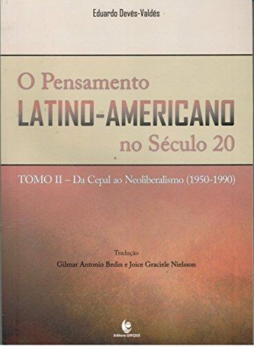 O Pensamento Latino-Americano no Século 20. Da Cepal ao Neoliberalismo - Tomo II, livro de Gilmar Antonio Bedin; Joice Graciele Nielsson