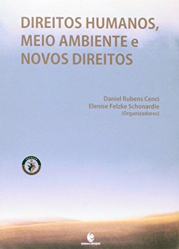 Direitos Humanos, Meio Ambiente e Novos Direitos, livro de Daniel Rubens Cenci; Elenise Felzke Schonardie (Organizadores)