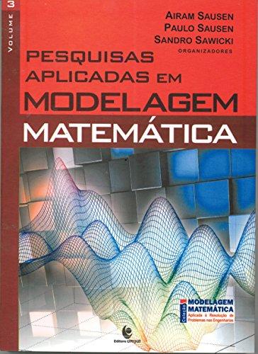 Pesquisas Aplicadas em Modelagem Matemática - Vol.3, livro de Airam Sausen