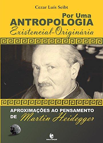 Por Uma Antropologia Existencial-Originária: Aproximações ao Pensamento de Martin Heidegger, livro de Cezar Luis Seibt