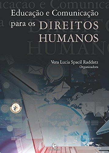 Educação e Comunicação para os Direitos Humanos, livro de Vera Lucia Spacil Raddatz; (Organizadora)