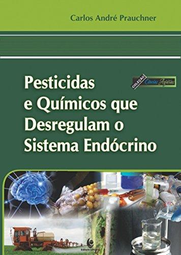 Pesticidas e Químicos que Desregulam o Sistema Endócrino - Coleção Ciências Agrárias, livro de Carlos André Prauchner