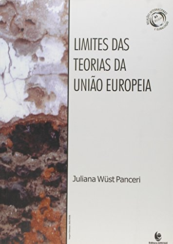 Limites das Teorias da União Europeia - Vol.51 - Coleção Relações Internacionais e Globalização, livro de Juliana Wüst Panceri