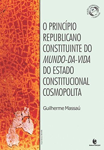 Princípio Republicano Constituinte do Mundo-da-vida do Estado Constitucional Cosmopolita, O, livro de Guilherme Massaú