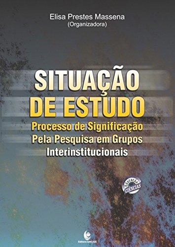 Situação de Estudo: Processo de Significação Pela Pesquisa em Grupos Interinstitucionais, livro de