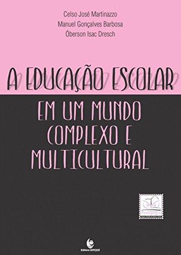 A Educação Escolar em um Mundo Complexo e Multicultural, livro de Celso José Martinazzo; Manuel Gonçalves Barbosa; Óberson Isac Dresch