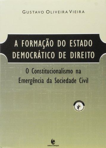 Formação do Estado Democrático de Direito, A: O Constitucionalismo na Emergência da Sociedade Civil, livro de Gustavo Oliveira Vieira
