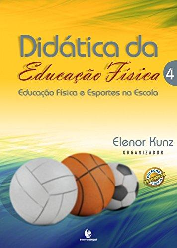 Didática da Educação Física: Educação Física e Esportes na Escola - Vol.4, livro de Elenor Kunz