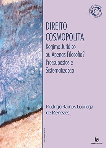 Direito Cosmopolita: Regime Jurídico ou Apenas Filosofia? Pressupostos e Sistematizações, livro de Rodrigo Ramos Lourega de Menezes