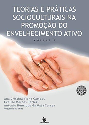 Teorias e Práticas Socioculturais na Promoção do Envelhecimento Ativo - Vol.5, livro de Ana Cristina Viana Campos