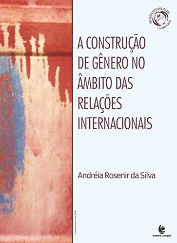 Construção de Gênero no Âmbito das Relações Internacionais, A, livro de Andréia Rosenir da Silva
