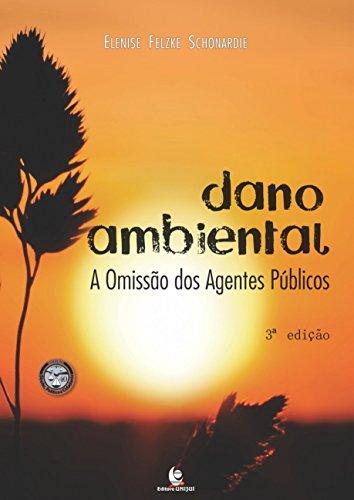 Dano Ambiental: A Omissão dos Agentes Públicos, livro de Elenise Felzke Schonardie
