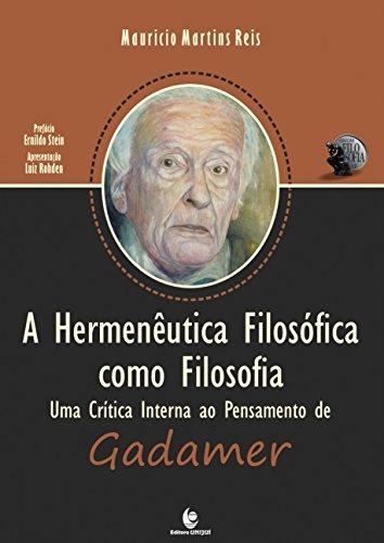 A Hermenêutica Filosófica Como Filosofia: Uma Crítica Interna ao Pensamento de Gadamer, livro de Mauricio Martins Reis