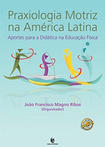 Praxiologia Motriz na America Latina: Aportes Para a Didatica na Educação Fisica, livro de João Francisco Magno Ribas
