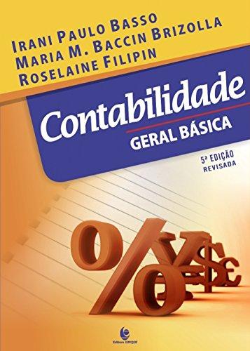 Contabilidade Geral Básica - 5ª Ed. Revisada, livro de Irani Paulo Basso; Maria Margarete Baccin Brizolla; Roselaine Filipin