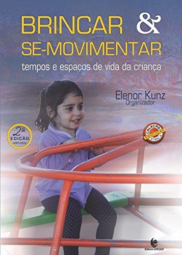 Brincar & Se-Movimentar: tempos e espaços de vida da Criança - 2ª ed. Amplaiada, livro de Elenor Kunz (Org.)