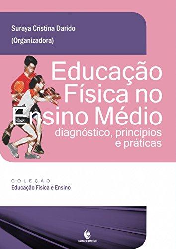 Educação Física no Ensino Médio: Diagnóstico, princípios e práticas, livro de Suraya Cristina Darido (Org.)