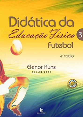 Didática da Educação Física 3 - Futebol - 4ª Edição, livro de Elenor Kunz (Org.)