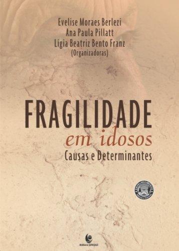 Fragilidade em idosos: causa e determinantes, livro de Ana Paula Pillatt, Evelise Moraes Berlezi, Ligia Beatriz Bento Franz (orgs.)