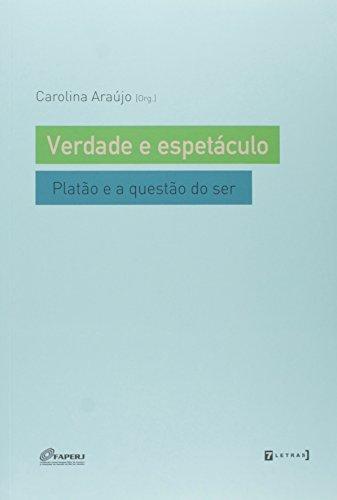 Verdade e Espetáculo: Platão e a Questão do Ser, livro de Carolina Araújo