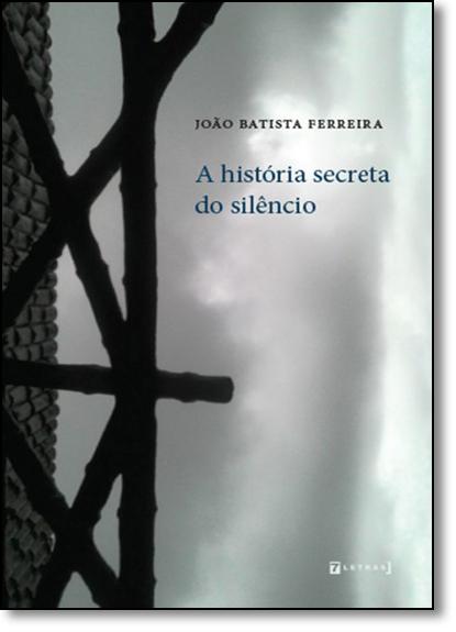 História Secreta do Silêncio, A, livro de João Batista Ferreira