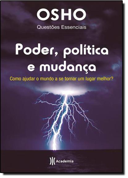Poder, Política e Mudança: Como Ajudar o Mundo a Se Tornar um Lugar Melhor?, livro de Osho