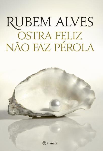 Ostra Feliz Não Faz Pérola, livro de Rubem Alves