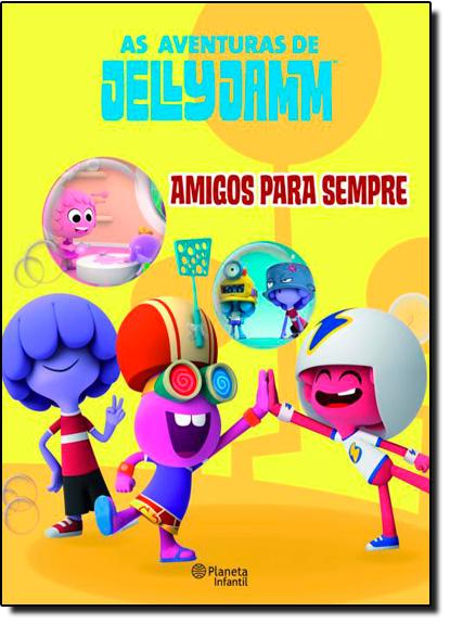 Aventuras de Jelly Jamm, As: Amigos Para Sempre, livro de PLANETA