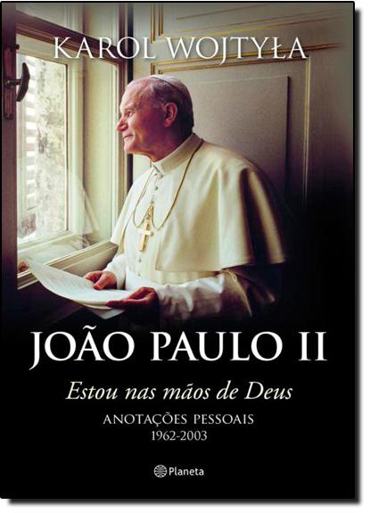 Joao Paulo I I: Estou nas Mãos de Deus, livro de Karol Wojtyla