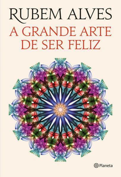 Grande Arte de Ser Feliz, A, livro de Rubem Alves