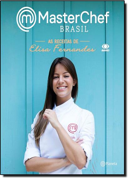 Masterchef Brasil: As Receitas de Elisa Fernandes, livro de Elisa Fernandes