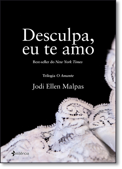 Desculpa, eu te amo - Vol.3 - Trilogia O Amante, livro de Jodi Ellen Malpas
