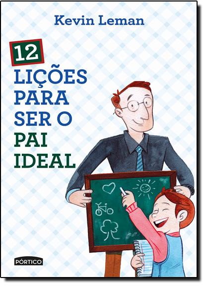 12 Lições Para Ser O Pai Ideal, livro de Kevin Leman