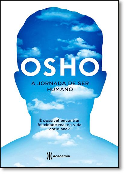Jornada de Ser Humano, A: É Possível Encontrar Felicidade Real na Vida Cotidiana?, livro de Osho