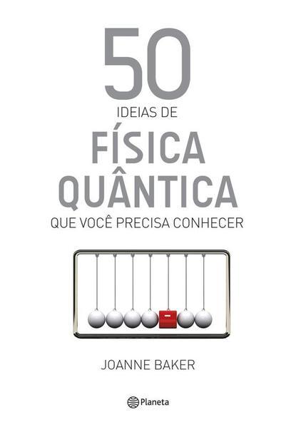 50 ideias de física quântica que você precisa conh, livro de Joanne Baker