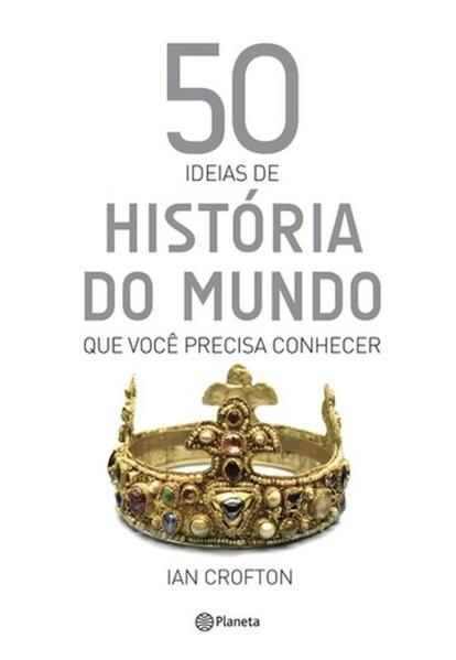 50 idéias de história do mundo que você precisa co, livro de Ian Crofton