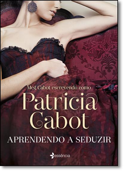 Aprendendo a Seduzir, livro de Patricia Cabot