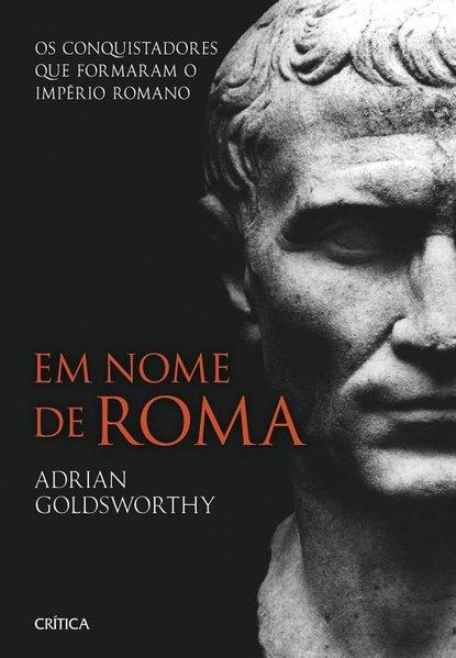 Em Nome de Roma, livro de Adrian Goldsworthy