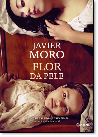 Flor da Pele, livro de Javier Moro