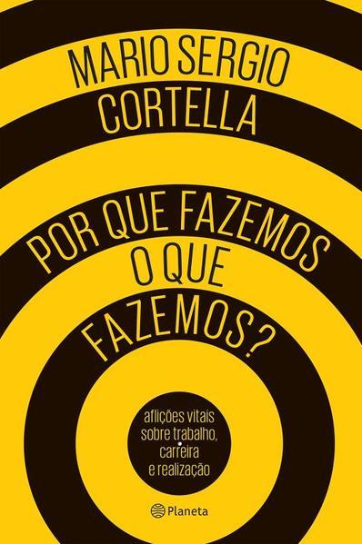 Por que Fazemos o que Fazemos?: Aflições Vitais Sobre Trabalho, Carreira e Realização, livro de Mario Sergio Cortella