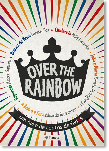 Over The Rainbow: Um Livro de Contos de Fadxs, livro de Milly Lacombe