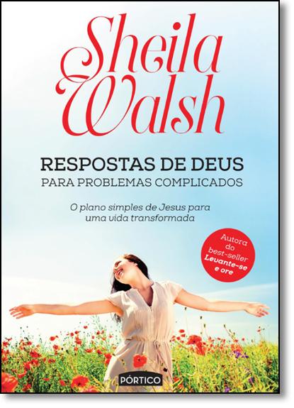Respostas de Deus Para Problemas Complicados: O Plano Simples de Jesus Para uma Vida Transformada, livro de Sheila Walsh