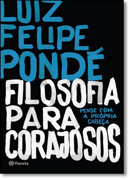 Filosofia Para Corajosos, livro de Luiz Felipe Pondé