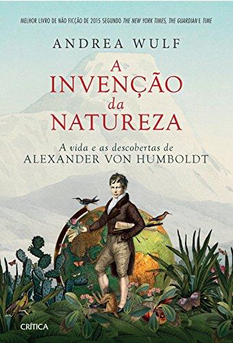 Invenção da Natureza, A: A Vida e as Descobertas de Alexander Von Humboldt, livro de Andrea Wulf