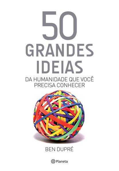50 grandes ideias da humanidade que você precisa conhecer, livro de Ben Dupré