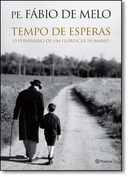 Tempo de Esperas: o Itinerario de Um Florescer Humano, livro de Pe. Fabio de Melo