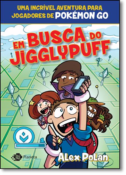 Em Busca de Jigglypuff: Uma Incrível Aventura Para Jogadores de Pokémon Go, livro de Alex Polan