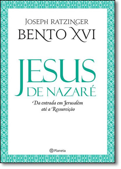 Jesus de Nazaré: Da Entrada em Jerusalém Até a Ressureição, livro de Joseph Ratzinger